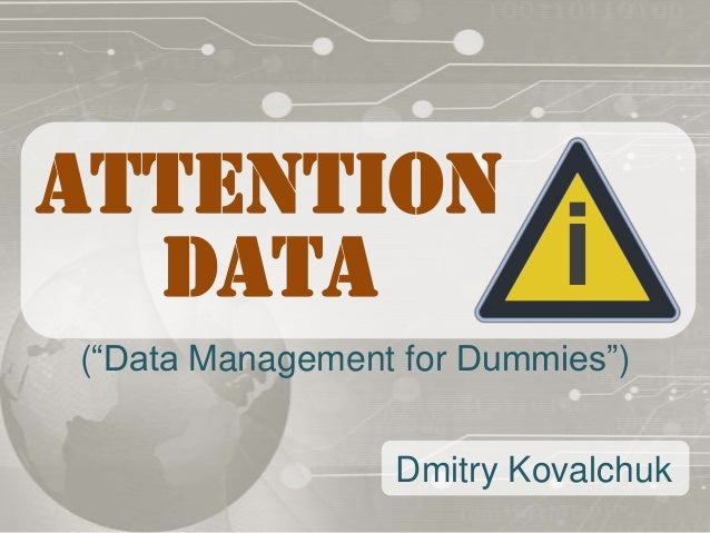 "ATTENTION  DATA                     i(""Data Management for Dummies"")                 Dmitry Kovalchuk"