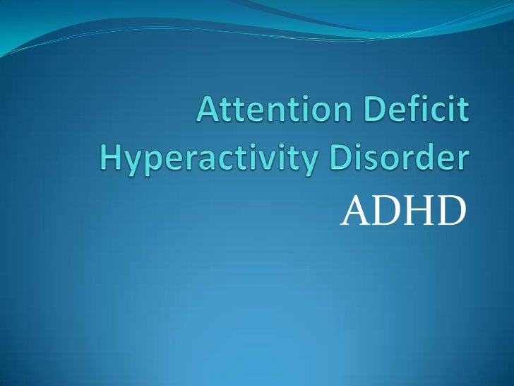 an introduction to attention deficit hyperactivity disorder Children with attention deficit hyperactivity disorder (adhd), a condition  characterized by inattention, overactivity, and impulsivity, are most frequently  identified.