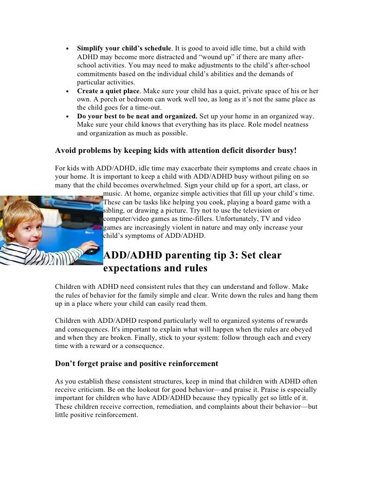•   Simplify your child's schedule. It is good to avoid idle time, but a child with        ADHD may become more distracted...