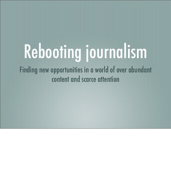 Rebooting journalismFinding new opportunities in a world of over abundant            content and scarce attention