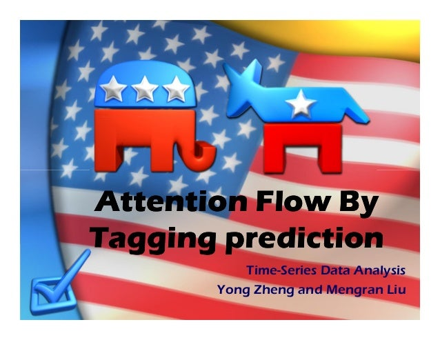 Attention Flow ByTagging prediction           Time-Series Data Analysis       Yong Zheng and Mengran Liu
