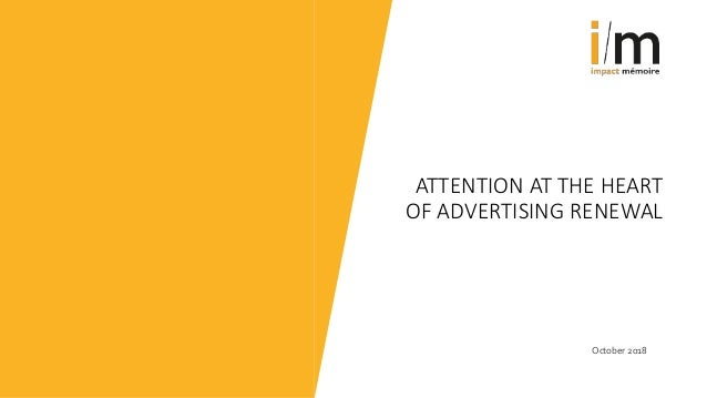 ATTENTION AT THE HEART OF ADVERTISING RENEWAL October 2018