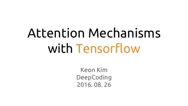 Attention Mechanisms with Tensorflow Keon Kim DeepCoding 2016. 08. 26