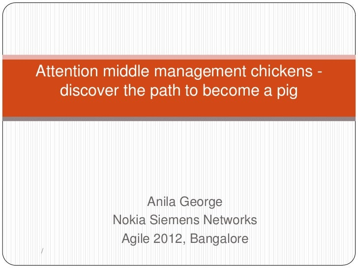 Attention middle management chickens -    discover the path to become a pig                Anila George          Nokia Sie...