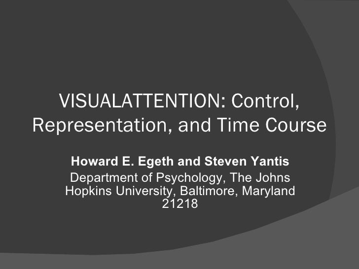 VISUALATTENTION: Control, Representation, and Time Course Howard E. Egeth and Steven Yantis Department of Psychology, The ...