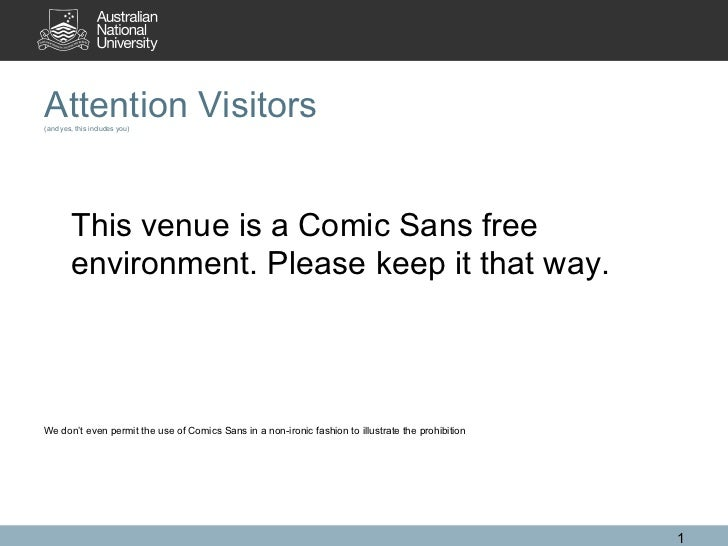 Attention Visitors (and yes, this includes you) <ul><li>This venue is a Comic Sans free environment. Please keep it that w...