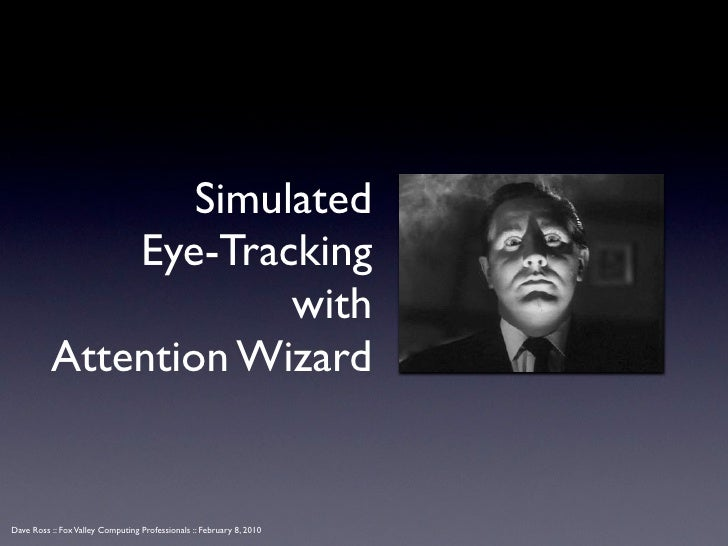 Simulated               Eye-Tracking                        with           Attention Wizard   Dave Ross :: Fox Valley Comp...