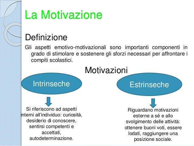 La Motivazione Definizione Gli aspetti emotivo-motivazionali sono importanti componenti in grado di stimolare e sostenere ...