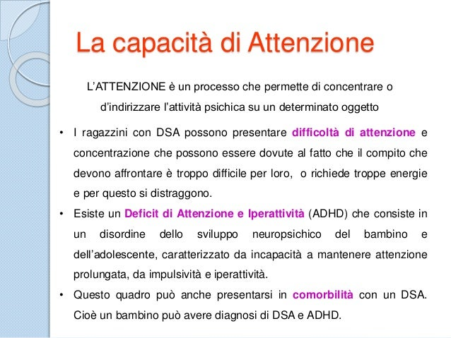 La capacità di Attenzione L'ATTENZIONE è un processo che permette di concentrare o d'indirizzare l'attività psichica su un...