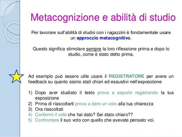 Metacognizione e abilità di studio Per lavorare sull'abilità di studio con i ragazzini è fondamentale usare un approccio m...