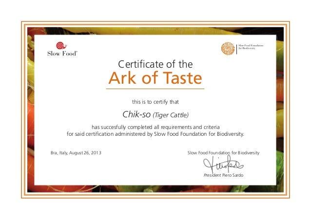 Certificate of the Ark of Taste President Piero Sardo Slow Food Foundation for BiodiversityBra, Italy, August 26, 2013 thi...