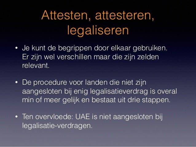 Attesten, attesteren, legaliseren • Je kunt de begrippen door elkaar gebruiken. Er zijn wel verschillen maar die zijn zeld...