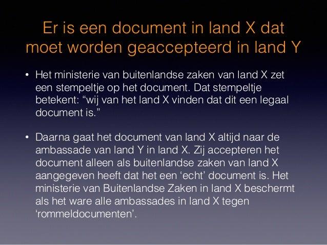 Er is een document in land X dat moet worden geaccepteerd in land Y • Het ministerie van buitenlandse zaken van land X zet...