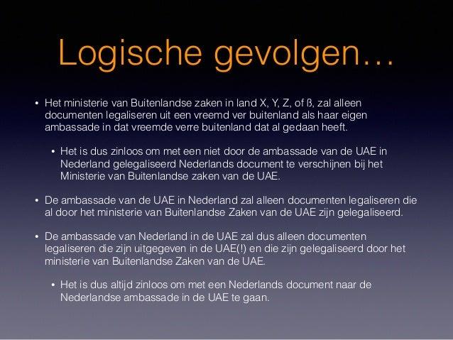 Logische gevolgen… • Het ministerie van Buitenlandse zaken in land X, Y, Z, of ß, zal alleen documenten legaliseren uit ee...