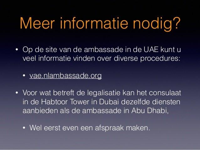 Meer informatie nodig? • Op de site van de ambassade in de UAE kunt u veel informatie vinden over diverse procedures: • va...