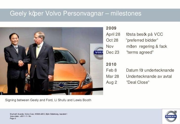 Geely köper Volvo Personvagnar – milestones  <ul><li>2009 </li></ul><ul><li>April 28  första besök på VCC </li></ul><ul><l...