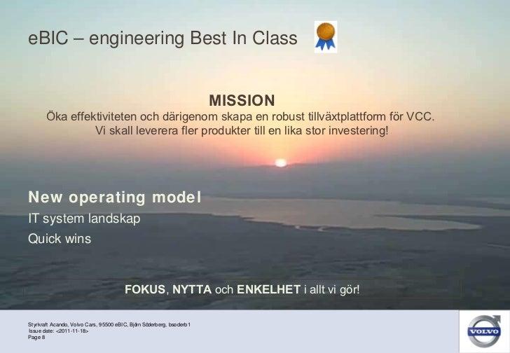 eBIC – engineering Best In Class <ul><li>New operating model </li></ul><ul><li>IT system landskap </li></ul><ul><li>Quick ...