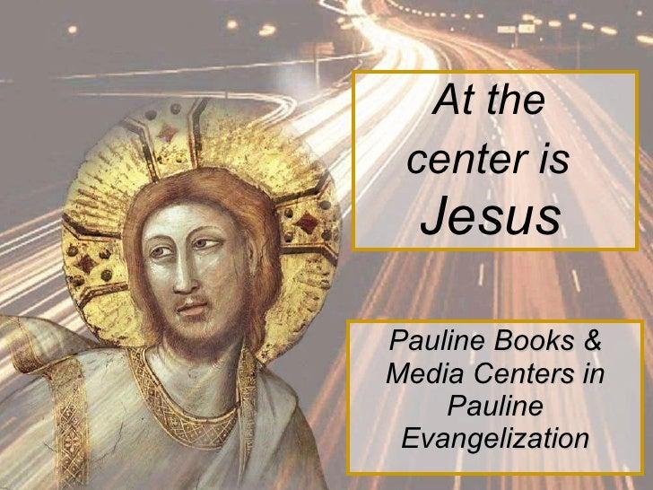 At the  center is   Jesus   Pauline Books & Media Centers in Pauline Evangelization