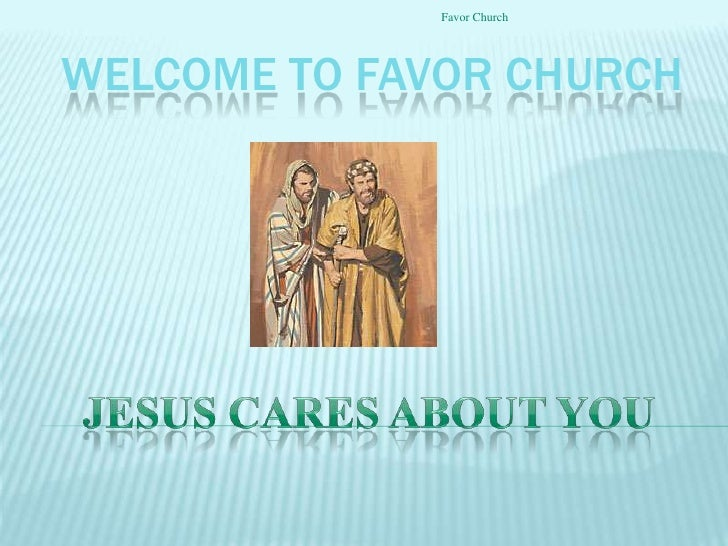 Welcome to Favor Church<br />Jesus cares about you<br />Favor Church<br />