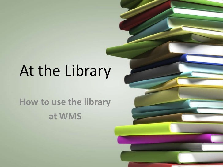 At the LibraryHow to use the library      at WMS