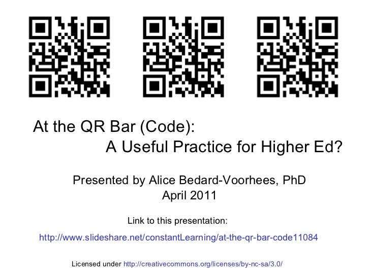 At the QR Bar (Code):  A Useful Practice for Higher Ed? Presented by Alice Bedard-Voorhees, PhD April 2011 Link to this pr...
