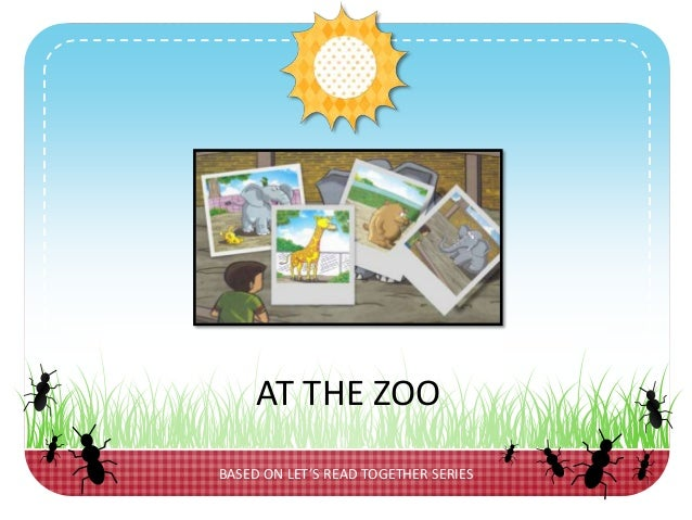BASED ON LET'S READ TOGETHER SERIESAT THE ZOO