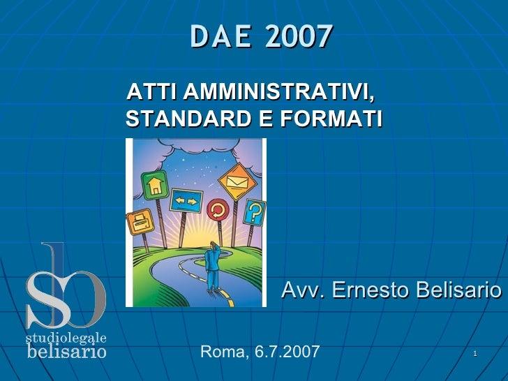 DAE 2007 ATTI AMMINISTRATIVI, STANDARD E FORMATI                   Avv. Ernesto Belisario       Roma, 6.7.2007              1