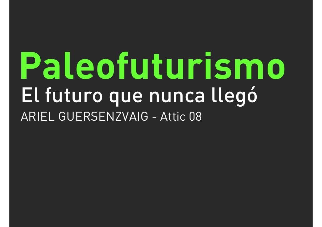 Paleofuturismo El futuro que nunca llegó ARIEL GUERSENZVAIG - Attic 08