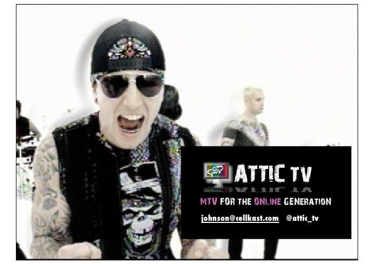 MTV FOR the ONline GENeratioNjohnson@cellkast.com @attic_tv
