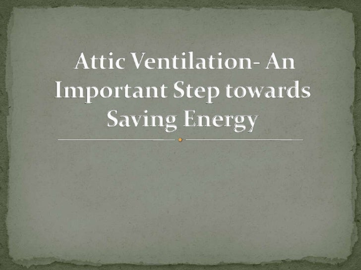 Attic Ventilation- An Important Step towards Saving Energy<br />