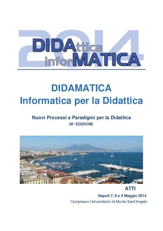 DIDAMATICA Informatica per la Didattica Nuovi Processi e Paradigmi per la Didattica 28° EDIZIONE ATTI Napoli 7, 8 e 9 Magg...