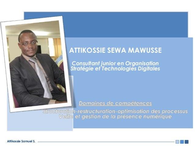 Attikossie Samuel S.Attikossie Samuel S. ATTIKOSSIE SEWA MAWUSSE Consultant junior en Organisation Stratégie et Technologi...