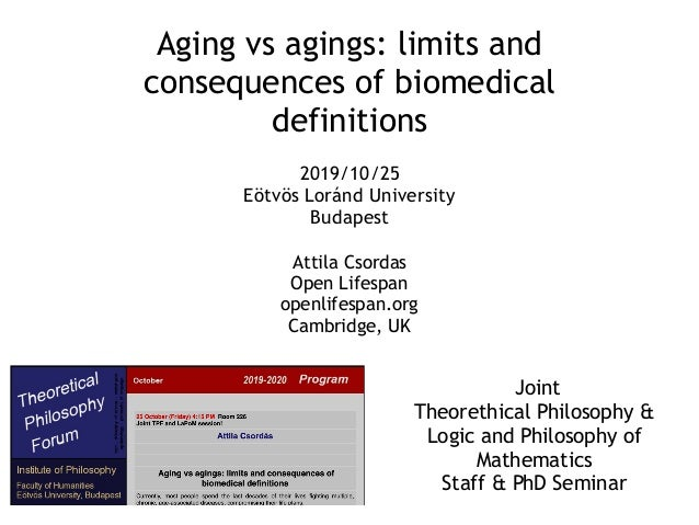 Aging vs agings: limits and consequences of biomedical definitions Attila Csordas Open Lifespan openlifespan.org Cambridge...