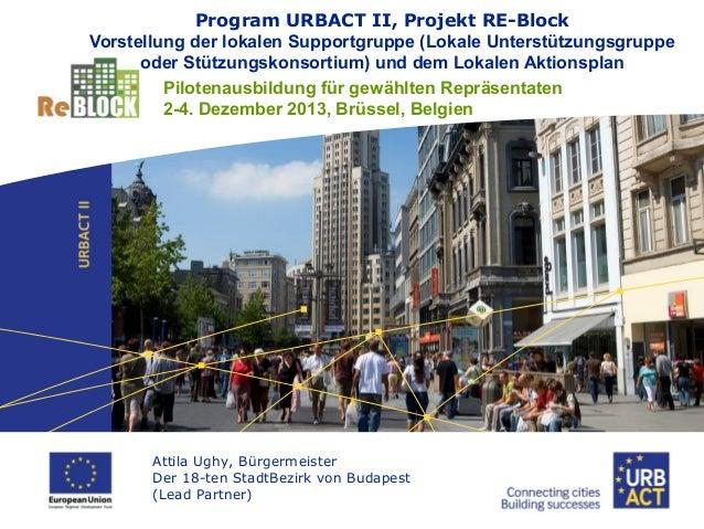 Program URBACT II, Projekt RE-Block Vorstellung der lokalen Supportgruppe (Lokale Unterstützungsgruppe oder Stützungskonso...