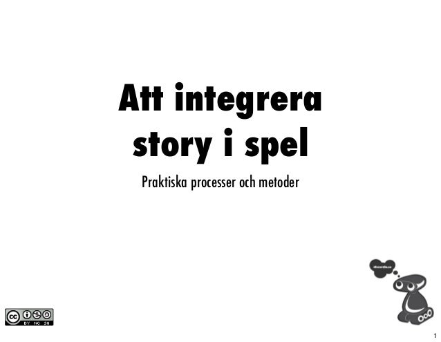 Att integrera story i spel Praktiska processer och metoder                                   1