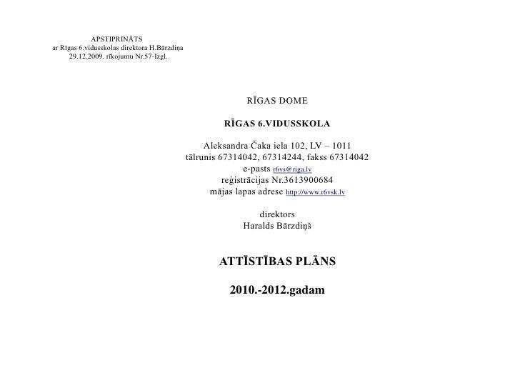 APSTIPRINĀTS ar Rīgas 6.vidusskolas direktora H.Bārzdiņa       29.12.2009. rīkojumu Nr.57-Izgl.                           ...