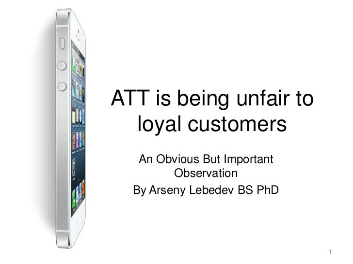 ATT is being unfair to  loyal customers   An Obvious But Important         Observation  By Arseny Lebedev BS PhD          ...