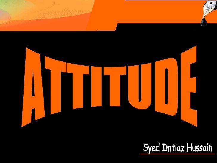 Syed Imtiaz Hussain ATTITUDE