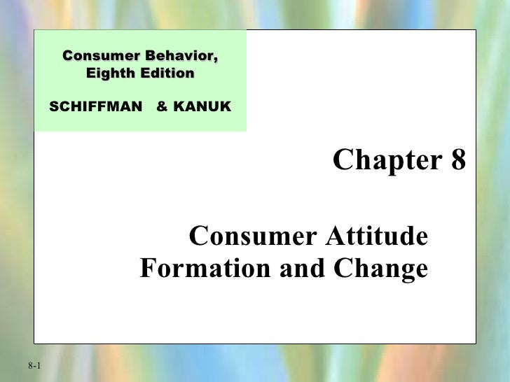 Chapter 8 Consumer Attitude Formation and Change Consumer Behavior, Eighth Edition SCHIFFMAN  & KANUK