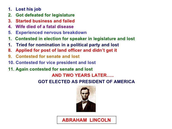 1.  Lost his job 2.  Got defeated for legislature 3.  Started business and failed 4.  Wife died of a fatal disease 5.  Exp...