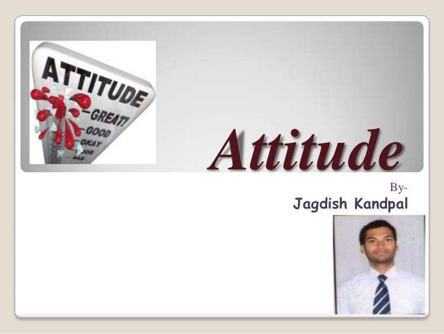 AttitudeBy- Jagdish Kandpal