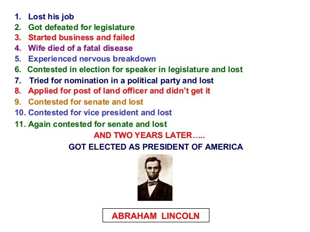 1. Lost his job 2. Got defeated for legislature 3. Started business and failed 4. Wife died of a fatal disease 5. Experien...