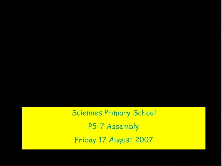 Sciennes Primary School P5-7 Assembly Friday 17 August 2007