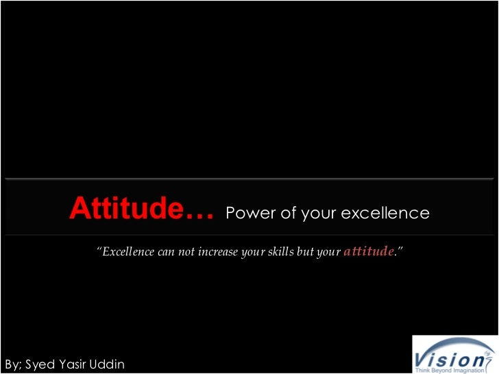 """Attitude…                     Power of your excellence               """"Excellence can not increase your skills but your att..."""