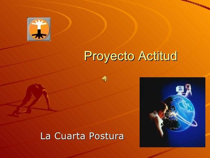 Proyecto Actitud La Cuarta Postura