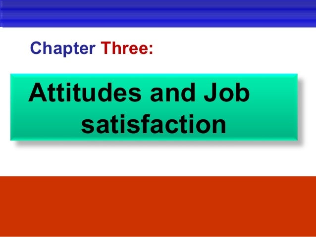 attitudes and job satisfaction ppt robbins What are the major job attitudes job satisfaction a positive feeling about the job resulting from an evaluation of its characteristics job involvement.
