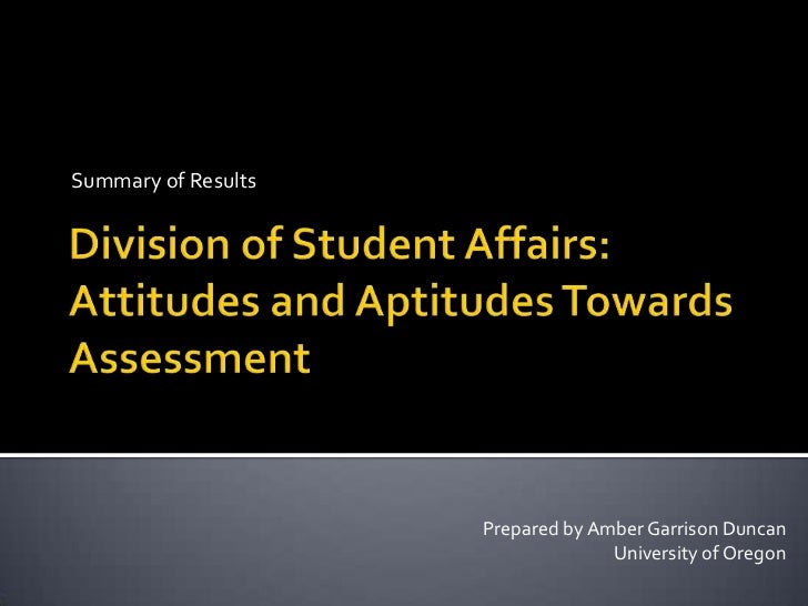 Summary of Results<br />Division of Student Affairs: Attitudes and Aptitudes Towards Assessment<br />Prepared by Amber Gar...