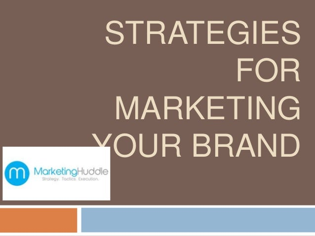 STRATEGIES FOR MARKETING YOUR BRAND