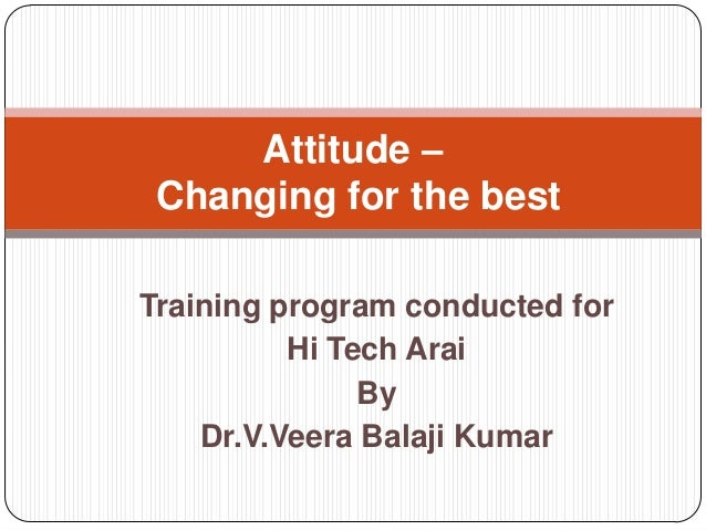 Training program conducted for Hi Tech Arai By Dr.V.Veera Balaji Kumar Attitude – Changing for the best