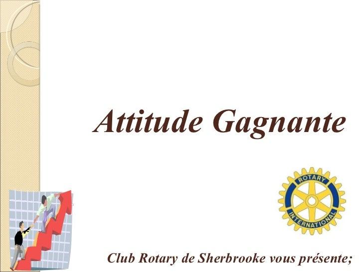 Attitude  Gagnante Club Rotary de Sherbrooke vous présente;